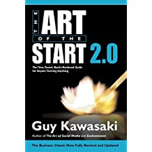 Art of the Start 2.0: The Time-Tested, Battle-Hardened Guide for Anyone Starting Anything by Guy Kawasaki Guy Kawasaki (2015-03-01)
