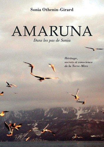 Amaruna, dans les pas de Sonia : Hritage, secrets et conscience de la Terre-Mre de Sonia Othenin-Girard (10 dcembre 2012) Broch