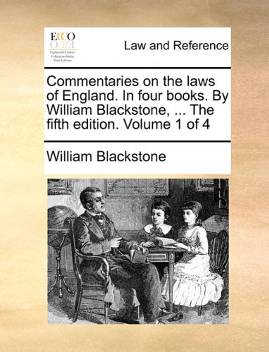 Commentaries on the laws of England. In four books. By William Blackstone, ... The fifth edition. Volume 1 of 4 por William Blackstone