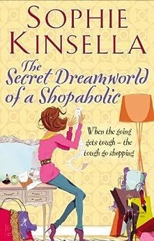 The Secret Dreamworld Of A Shopaholic: (Shopaholic Book 1) (Shopaholic Series) by [Kinsella, Sophie]