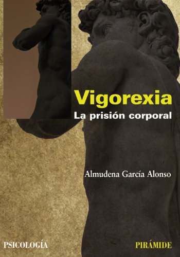 Vigorexia: La prisión corporal (Psicología) por Almudena García