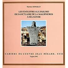 Les statuettes aux parures du sanctuaire de la Malophoros à Sélinonte: Contexte, typologie et interprétation d'une catégorie d'offrandes (Cahiers du Centre Jean Bérard)
