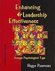 Enhancing Leadership Effectiveness through Psychological Type: A Development Guide for Using Psychological Type with Executives, Managers and Supervisors by Roger Pearman (1999-07-01)