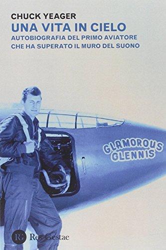 Una vita in cielo. Autobiografia del primo aviatore che ha superato il muro del suono por Chuck Yeager
