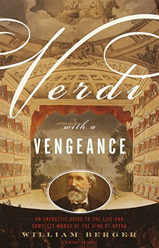Verdi with a Vengeance: An Energetic Guide to the Life and Complete Works of the King of Opera por William Berger