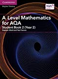 A Level Mathematics for AQA Student Book 2 (Year 2) (AS/A Level Mathematics for AQA)