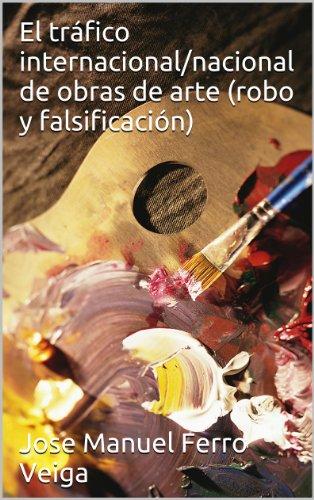 El tráfico internacional/nacional de obras de arte (robo y falsificación) por Jose Manuel Ferro Veiga