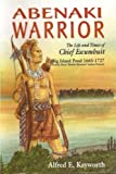 Abenaki Warrior: The Life and Times of Chief Escumbuit, Big Island Pond 1665-1727, French Hero! British Monster! Indian Patriot!