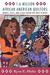 1.6 Million African American Quilters: Survey, Sites, and a Half-Dozen Art Quilt Blocks by Kyra E. Hicks (2010-10-01)