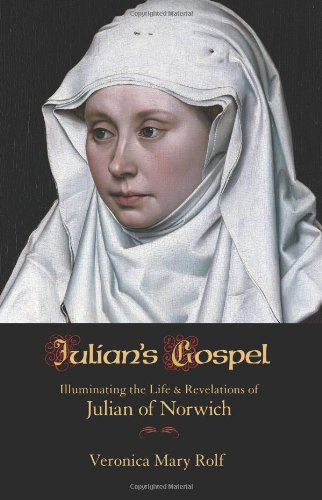 Julian S Gospel Illuminating The Life And Revelations Of Julian Of Norwich