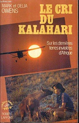 Le cri du Kalahari Sur les dernières terres inviolées d'Afrique par MARK OWENS