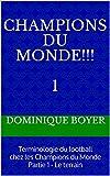 #4: CHAMPIONS DU MONDE!!!  1: Terminologie du football chez les Champions du Monde Partie 1 - Le terrain (French Edition)