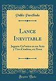 Lance Inevitable: Juguete C¿mico en un Acto y Tres Cuadros, en Prosa (Classic Reprint)