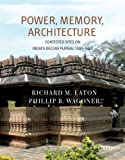 Power, Memory, Architecture: Contested Sites on India's Deccan Plateau, 1300-160
