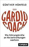 Der Cardio-Coach: Wie Führungskräfte an Herzerkrankungen wachsen Mit einem Vorwort von Prof. Dr. med. Thomas Meinertz, Vorstandsvorsitzender der Deutschen Herzstiftung