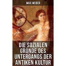 Die sozialen Gründe des Untergangs der antiken Kultur: Sozialgeschichte und Wirtschaftsgeschichte
