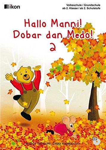 Hallo Manni! Dobar dan Medo! 2: Volksschule / Grundschule ab 2. Klasse / 2. Schulstufe