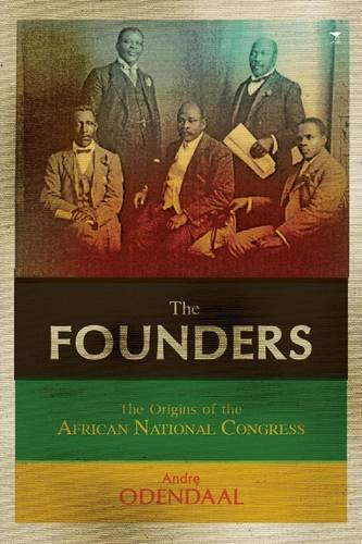 The founders: The origins of the African National Congress and the struggle for democracy por Andre Odendaal