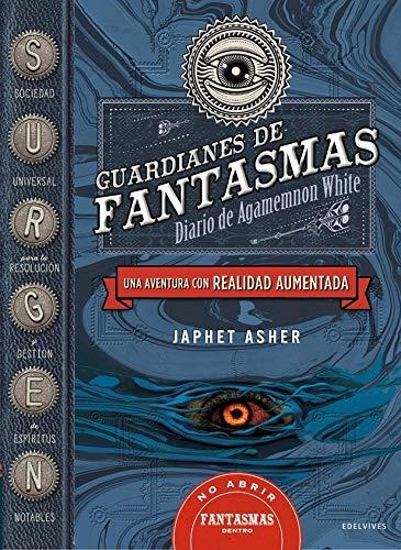 Guardianes de fantasmas : Diario de Agamemnon White: Una aventura con realidad aumentada (Colección Juvenil) por Japhet Asher