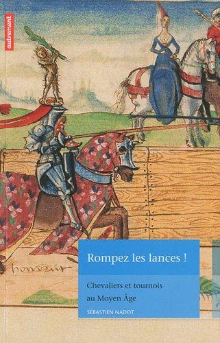 Rompez les lances ! : Chevaliers et tournois au Moyen Age