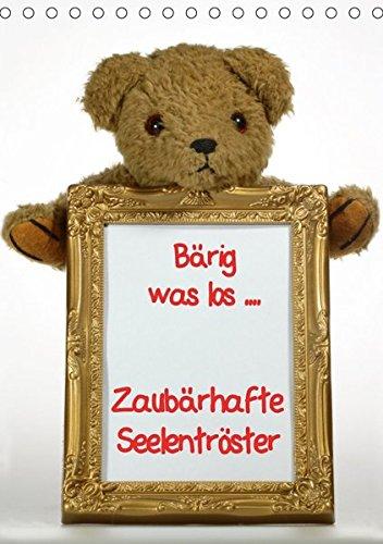 Zaubärhafte Seelentröster (Tischkalender 2018 DIN A5 hoch): Bärig was los .... Teddybären ganz privat (Monatskalender, 14 Seiten ) (CALVENDO Spass) ... 2017] Lindert-Rottke + Martina Berg, Antje