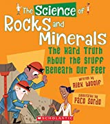 The Science of Rocks and Minerals: The Hard Truth about the Stuff Beneath Our Feet (Science of the Earth)