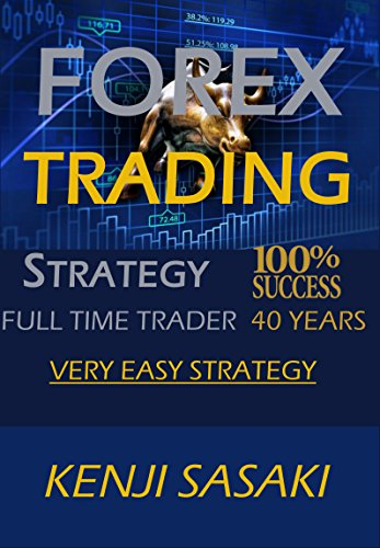 FOREX TRADING STRATEGY 100% SUCCESS: Live Trading and Earn a Fixed Salary, Very Easy Strategy, Full Time Trader with More than 40 Years of Experience, Intraday Trading System (English Edition)