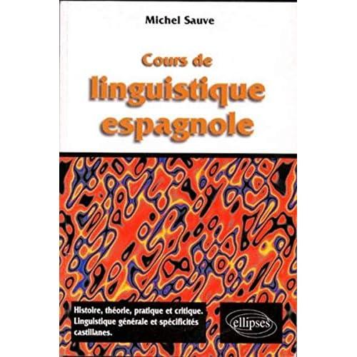 Cours de linguistique espagnole : Histoire, théorie pratique et critique, linguistique et spécificités castillanes