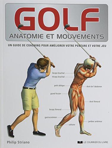 Golf, anatomie et mouvements : Un guide de coaching pour améliorer votre posture et votre jeu par Philip Striano