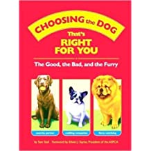 Choosing the Dog that's Right for You : The Good, the Bad, and the Furry by Sam; foreward by Sayres, Edwin J. Stall (2008-12-24)