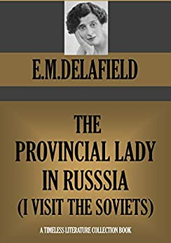 THE PROVINCIAL LADY IN RUSSIA (I visit the Soviets) (Timeless Wisdom Collection Book 1165) by [DELAFIELD, E.M.]