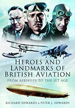 Heroes and Landmarks of British Aviation by [Edwards, Peter, Edwards, Richard]