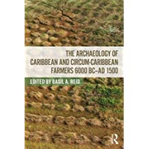 The Archaeology of Caribbean and Circum-Caribbean Farmers (6000 BC - AD 1500)