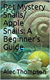 Pet Mystery Snails/ Apple Snails: A Beginner's Guide