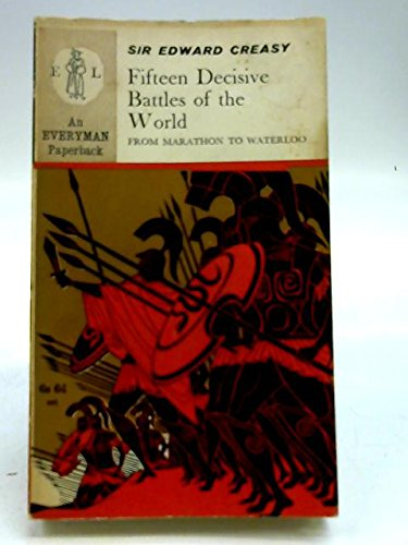 The Fifteen Decisive Battles of the World From Marathon to Waterloo par Sir Edward Creasy