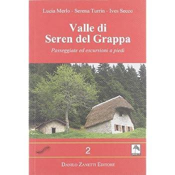Valle Di Seren Del Grappa. Passeggiate Ed Escursioni A Piedi. Ediz. Illustrata