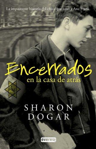Encerrados en la casa de atrás: La impactante historia del chico que amó a Ana Frank (Narrativa Everest) por Dogar  Sharon