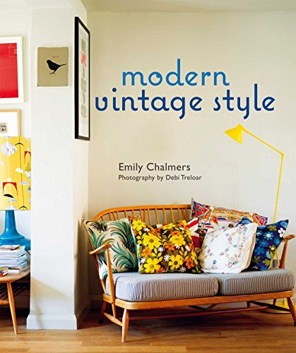 Modern Vintage Style: Using vintage pieces in the contemporary home par Emily Chalmers, Ali Hanan