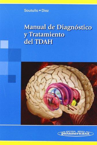 Manual de Diagnóstico y Tratamiento de TDAH (Trastorno por deficit de atención e hiperactividad ) por César Soutullo Esperón