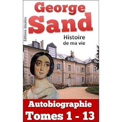 Histoire de ma vie: autobiographie complète Tomes 1 - 13 (illustré)
