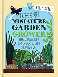 RHS Miniature Garden Grower: Terrariums & Other Tiny Gardens to Grow Indoors & Out