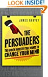 The Persuaders: The hidden industry t...