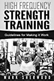 High Frequency Strength Training: Guidelines for Making it Work