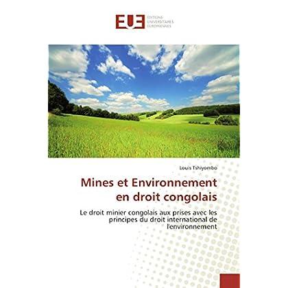Mines et Environnement en droit congolais: Le droit minier congolais aux prises avec les principes du droit international de l'environnement