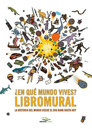 ¿En Qué Mundo Vives? Libromural. La Historia Del Mundo Desde El Big Bang Hasta Hoy