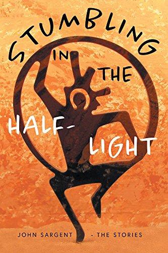 Stumbling in the Half-Light: John Sargent - The Stories (English Edition) por John D. Sargent