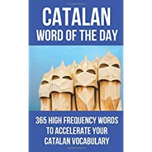 Catalan Word of the Day: 365 High Frequency Words to Accelerate Your Catalan Vocabulary