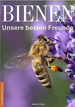 Bienen unsere besten Freunde von [Trenz, Albrecht]