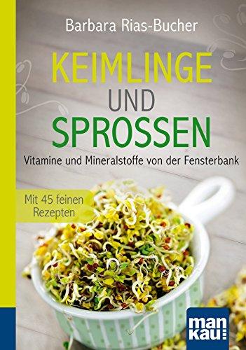 Keimlinge und Sprossen. Kompakt-Ratgeber: Vitamine und Mineralstoffe von der Fensterbank. Mit 45 feinen Rezepten (Lebensmittel Samen Brokkoli)