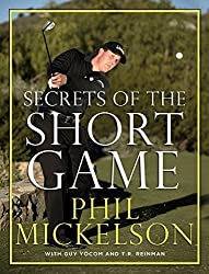 Secrets of the Short Game by Phil Mickelson (2009-10-27)